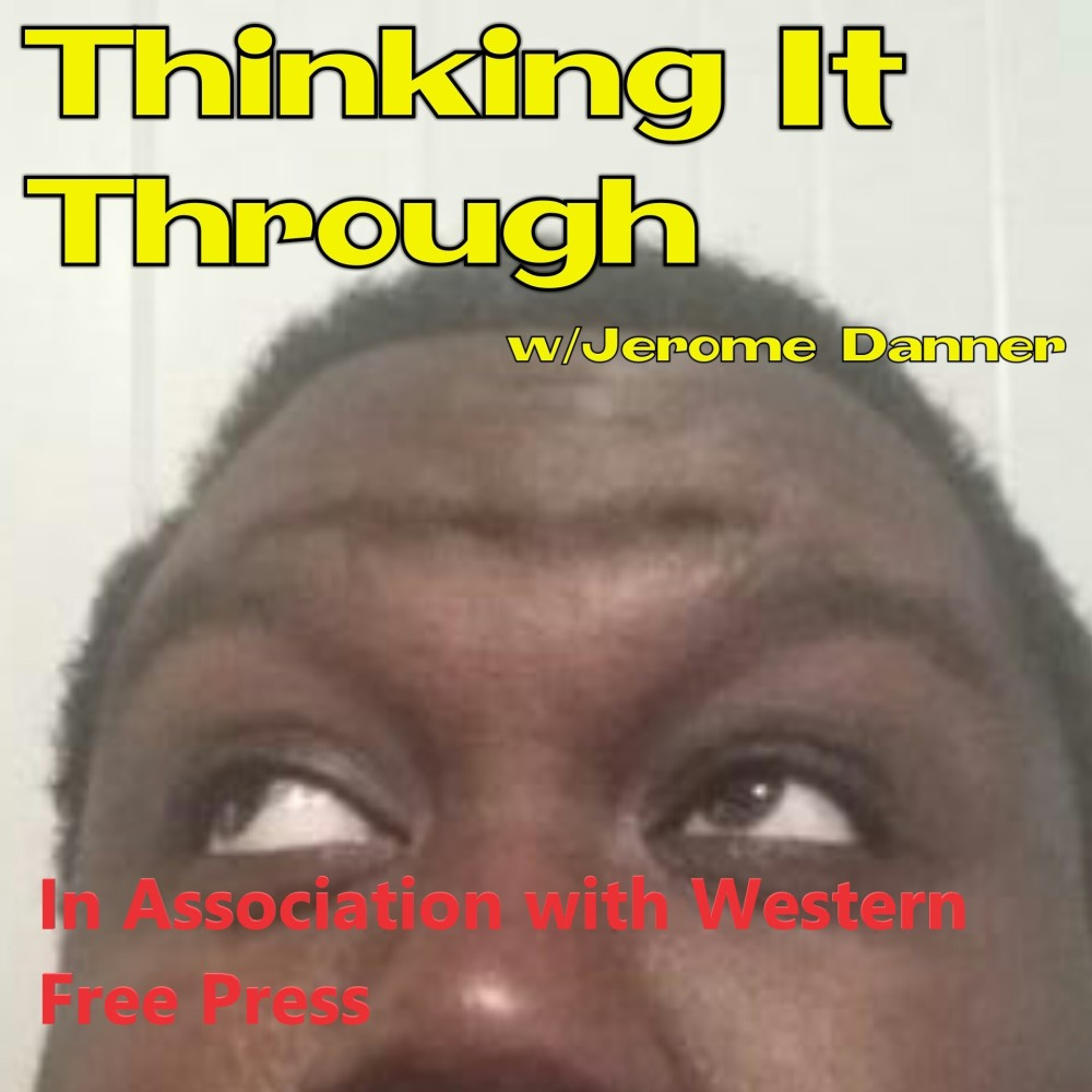 Thinking It Through with Jerome Danner (in Association with Western Free Press) – Episode 00